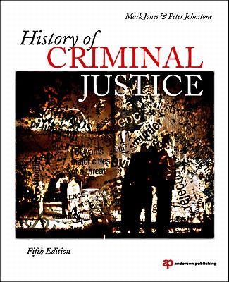 History of Criminal Justice - Jones, Mark, and Johnstone, Peter