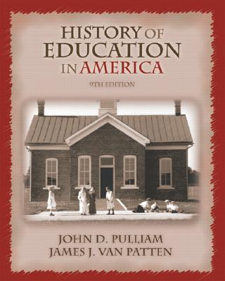 History of Education in America - Pulliam, John D, and Van Patten, James J