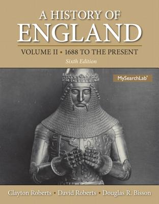 History of England, A, Volume 2 (1688 to the Present) Plus Mysearchlab with Etext -- Access Card Package - Roberts, Clayton, and Roberts, David, and Bisson, Douglas R