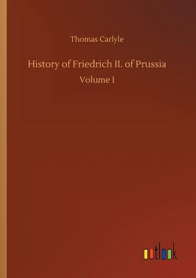 History of Friedrich II. of Prussia - Carlyle, Thomas