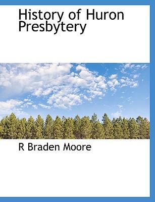 History of Huron Presbytery - Moore, R Braden