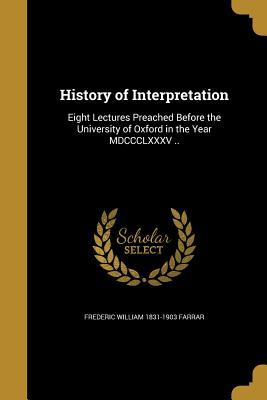 History of Interpretation - Farrar, Frederic William 1831-1903