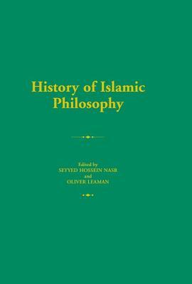 History of Islamic Philosophy - Leaman, Oliver (Editor), and Nasr, Seyyed Hossein (Editor)