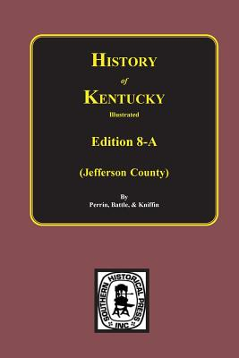 History of Jefferson County, KY. (Edition 8-A) - Perrin, William Henry, and Perrin, and Battle