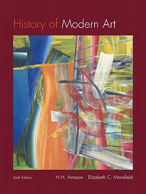 History of Modern Art: Painting Sculpture Architecture Photography - Arnason, H H, and Mansfield, Elizabeth C