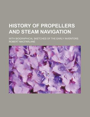 History of Propellers and Steam Navigation: With Biographical Sketches of the Early Inventors (1851) - MacFarlane, Robert, M.D