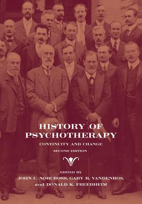 History of Psychotherapy: Continuity and Change - Norcross, John C, PhD (Editor), and VandenBos, Gary R (Editor), and Freedheim, Donald K (Editor)