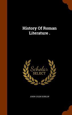 History of Roman Literature . - Dunlop, John Colin