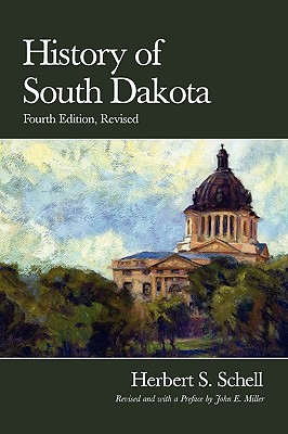 History of South Dakota, 4th Edition, Revised - Schell, Herbert Samuel, and Miller, John E (Revised by)