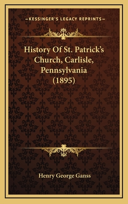 History of St. Patrick's Church, Carlisle, Pennsylvania (1895) - Ganss, Henry George