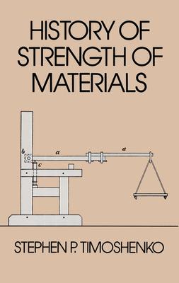 History of Strength of Materials - Timoshenko, Stephen P, and Engineering