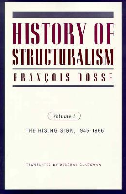 History of Structuralism: Volume 1: The Rising Sign, 1945-1966 - Dosse, Francois
