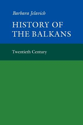 History of the Balkans: Volume 2 - Jelavich, Barbara