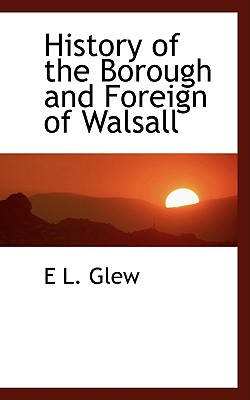 History of the Borough and Foreign of Walsall - Glew, Edward Lees