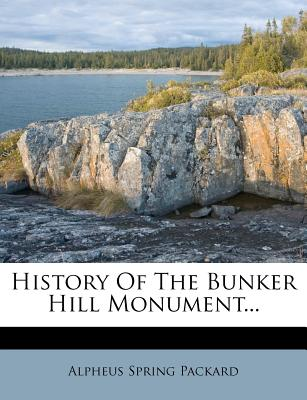 History of the Bunker Hill Monument... - Packard, Alpheus Spring, Jr.