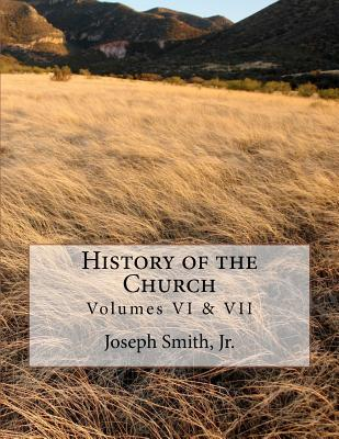 History of the Church: Of Jesus Christ of Latter-Day Saints - Collection # 3, Volumes VI & VII - Smith Jr, Joseph, and Roberts, B H (Notes by)