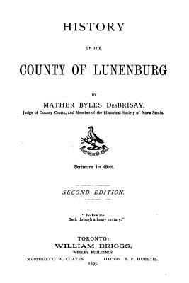 History of the County of Lunenburg - Desbrisay, Mather Byles