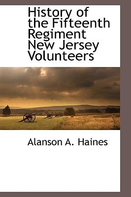 History of the Fifteenth Regiment New Jersey Volunteers - Haines, Alanson A