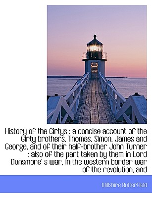 History of the Girtys: An A Concise Account of the Girty Brothers, Thomas, Simon, James and George - Butterfield, Willshire