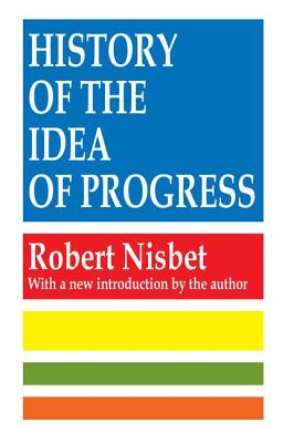 History of the Idea of Progress - Nisbet, Robert A