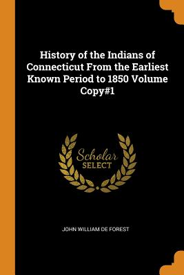History of the Indians of Connecticut from the Earliest Known Period to 1850 Volume Copy#1 - De Forest, John William