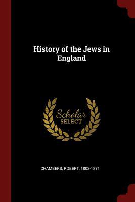 History of the Jews in England - Chambers, Robert, Professor