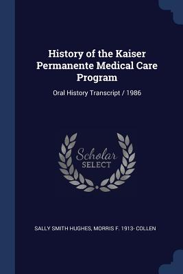History of the Kaiser Permanente Medical Care Program: Oral History Transcript / 1986 - Hughes, Sally Smith, and Collen, Morris F 1913-