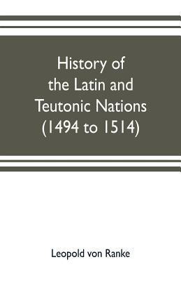History of the Latin and Teutonic nations (1494 to 1514) - Ranke, Leopold Von