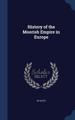 History of the Moorish Empire in Europe - Scott, Sp