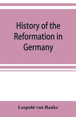 History of the reformation in Germany - Ranke, Leopold Von