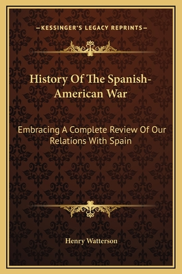 History of the Spanish-American war; embracing a complete review of our relations with Spain - Watterson, Henry