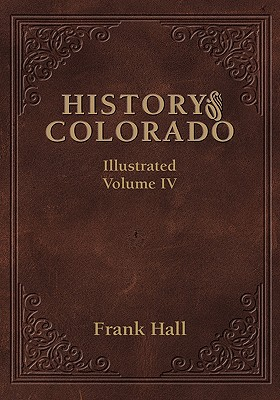 History of the State of Colorado - Vol. IV - Hall, Frank