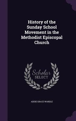 History of the Sunday School Movement in the Methodist Episcopal Church - Wardle, Addie Grace