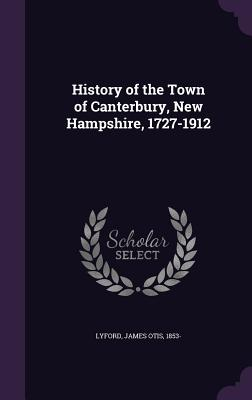 History of the Town of Canterbury, New Hampshire, 1727-1912 - Lyford, James Otis