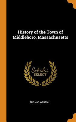 History of the Town of Middleboro, Massachusetts - Weston, Thomas