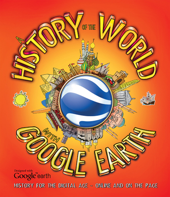 History of the World with Google Earth: History for the Digital Age - Online and on the Page - Worms, Penny