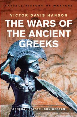 History of Warfare: The Wars of the Ancient Greeks - Hanson, Victor Davis