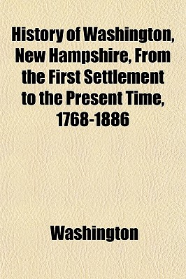 History of Washington, New Hampshire, from the First Settlement to the Present Time. 1768-1886 - Washington, Booker