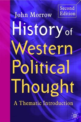 History of Western Political Thought: A Thematic Introduction - Morrow, John