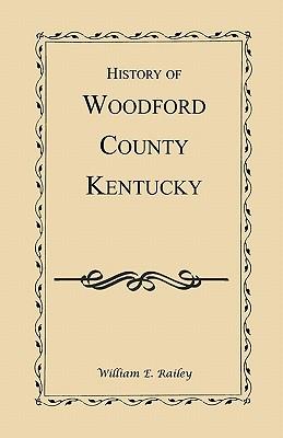 History of Woodford County, Kentucky - Railey, William E