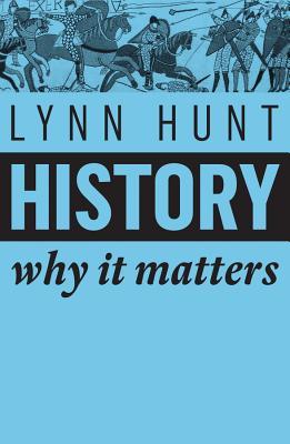 History: Why It Matters - Hunt, Lynn