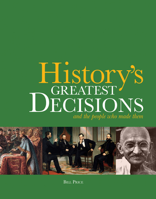 History's Greatest Decisions: And the People Who Made Them - Price, Bill