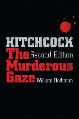 Hitchcock: The Murderous Gaze - Rothman, William, Professor