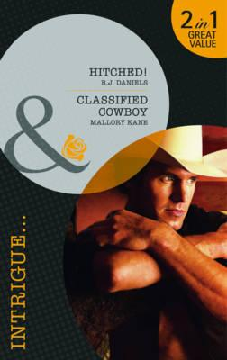 Hitched!: AND Classified Cowboy - Daniels, B. J., and Kane, Mallory