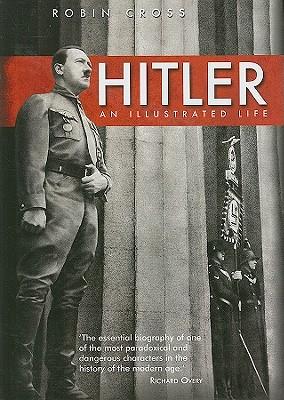 Hitler: An Illustrated Life - Cross, Robin