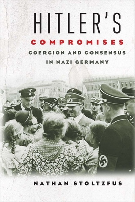 Hitler's Compromises: Coercion and Consensus in Nazi Germany - Stoltzfus, Nathan