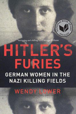 Hitler's Furies: German Women in the Nazi Killing Fields - Lower, Wendy