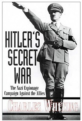 Hitler's Secret War: The Nazi Espionage Campaigns Against the Allies - Whiting, Charles