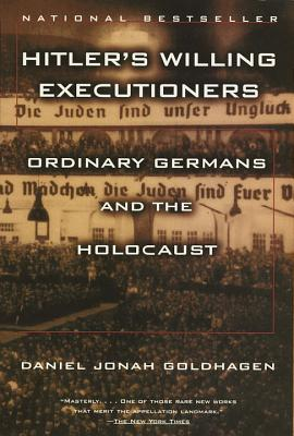 Hitler's Willing Executioners: Ordinary Germans and the Holocaust - Goldhagen, Daniel Jonah