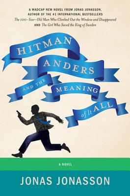 Hitman Anders and the Meaning of It All - Jonasson, Jonas, and Willson-Broyles, Rachel